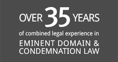 Over 35 Years of combined legal experience in eminent domain and condemnation law